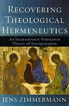 Recovering theological hermeneutics : an Incarnational-Trinitarian theory of interpretation