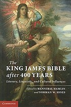 The King James Bible after 400 years : literary, linguistic, and cultural influencesThe King James Bible after four hundred years : literary, linguistic, and cultural influences