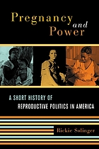 Pregnancy and power : a short history of reproductive politics in America