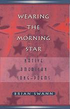 Wearing the morning star : Native American song-poems
