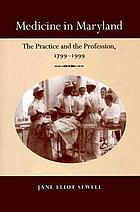 Medicine in Maryland : the practice and profession, 1799-1999
