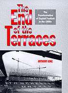 The end of the terraces : the transformation of English football in the 1990s