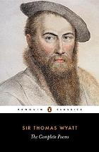 Sir Thomas Wyatt, the complete poems