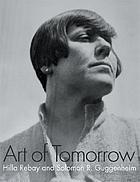 Art of tomorrow : Hilla Rebay and Solomon R. Guggenheim