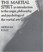 The martial spirit : an introduction to the origin, philosophy, and psychology of the martial arts