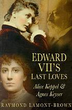 Edward VII's last loves : Alice Keppel & Agnes Keyser
