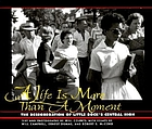 A life is more than a moment : the desegregation of Little Rock's Central High