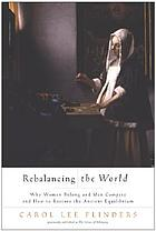 Rebalancing the world : why women belong and men compete and how to restore the ancient equilibrium : (originally published under the title The values of belonging)