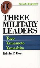 Three military leaders : Heihachiro Togo, Isoroku Yamamoto, Tomoyuki Yamashita