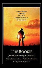 The rookie : the incredible true story of a man who never gave up on his dream