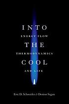 Into the cool : energy flow, thermodynamics, and life