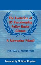The evolution of US peacekeeping policy under Clinton : a fairweather friend?