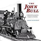 John Bull : a British locomotive comes to America