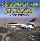 U.S. Air Force jet fighter prototypes : photo scrapbook