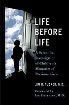 Life before life : a scientific investigation of children's memories of previous lives