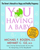 You having a baby : the owner's manual to a happy and healthy pregnancy