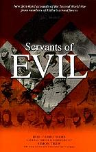 Servants of evil : new first-hand accounts of the Second World War from the survivors of Hitler's armed forces