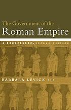 The government of the Roman Empire : a sourcebook
