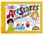 ArtStarts for little hands! : fun & discoveries for 3- to 7-year olds