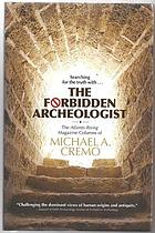 The forbidden archeologist : the Atlantis Rising magazine columns of Michael A. Cremo