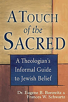 A touch of the sacred : a theologian's informal guide to Jewish belief
