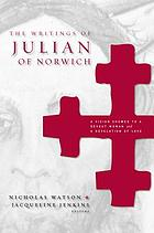 The writings of Julian of Norwich : a vision showed to a devout woman and a revelation of love