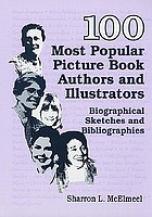 100 most popular picture book authors and illustrators : biographical sketches and bibliographies