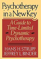 Psychotherapy in a new key : a guide to time-limited dynamic psychotherapy