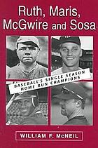 Ruth, Maris, McGwire and Sosa : baseball's single season home run champions