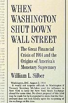 When Washington shut down Wall Street : the great financial crisis of 1914 and the origins of America's monetary supremacy