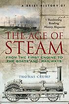 A brief history of the age of steam : the power that drove the Industrial Revolution
