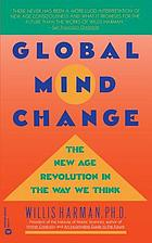 Global mind change : the new age revolution in the way we think