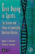 Gene Doping in Sports, Volume 51 : the Science and Ethics of Genetically Modified Athletes