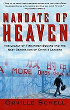 Mandate of heaven : the legacy of Tiananmen Square and the next generation of China's leaders