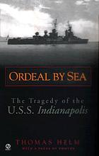 Ordeal by sea : the tragedy of the U.S.S. Indianapolis