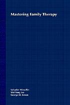 Mastering family therapy : journeys of growth and transformation