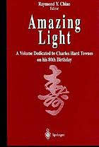 Amazing light : a volume dedicated to Charles Hard Townes on his 80th birthday