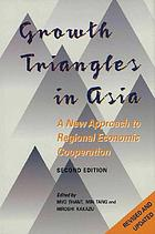 Growth triangles in Asia : a new approach to regional economic cooperation