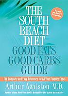 The South Beach diet : good fats good carbs guide