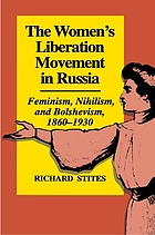 The women's liberation movement in Russia : feminism, nihilism, and bolshevism, 1860-1930