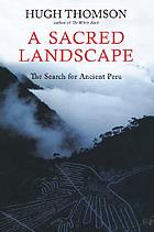 A sacred landscape : the search for ancient Peru