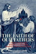 The faith of our fathers being a plain exposition and vindication of the church founded by Our Lord Jesus Christ