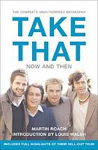 Take That : now and then : the complete unautorised biography