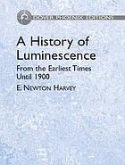 A history of luminescence from the earliest times until 1900