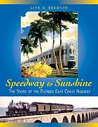 Speedway to sunshine : the story of the Florida East Coast Railway