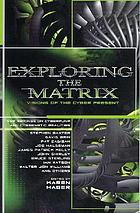 Exploring the Matrix : visions of the cyber present