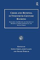 Crisis and renewal in twentieth century banking : exploring the history and archives of banking at times of political and social stress