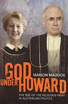 God under Howard : the rise of the religious right in Australian politics