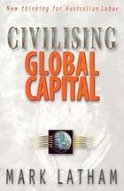 Civilising global capital : new thinking for Australian labor