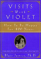 Visits with Violet : how to be happy for 100 years